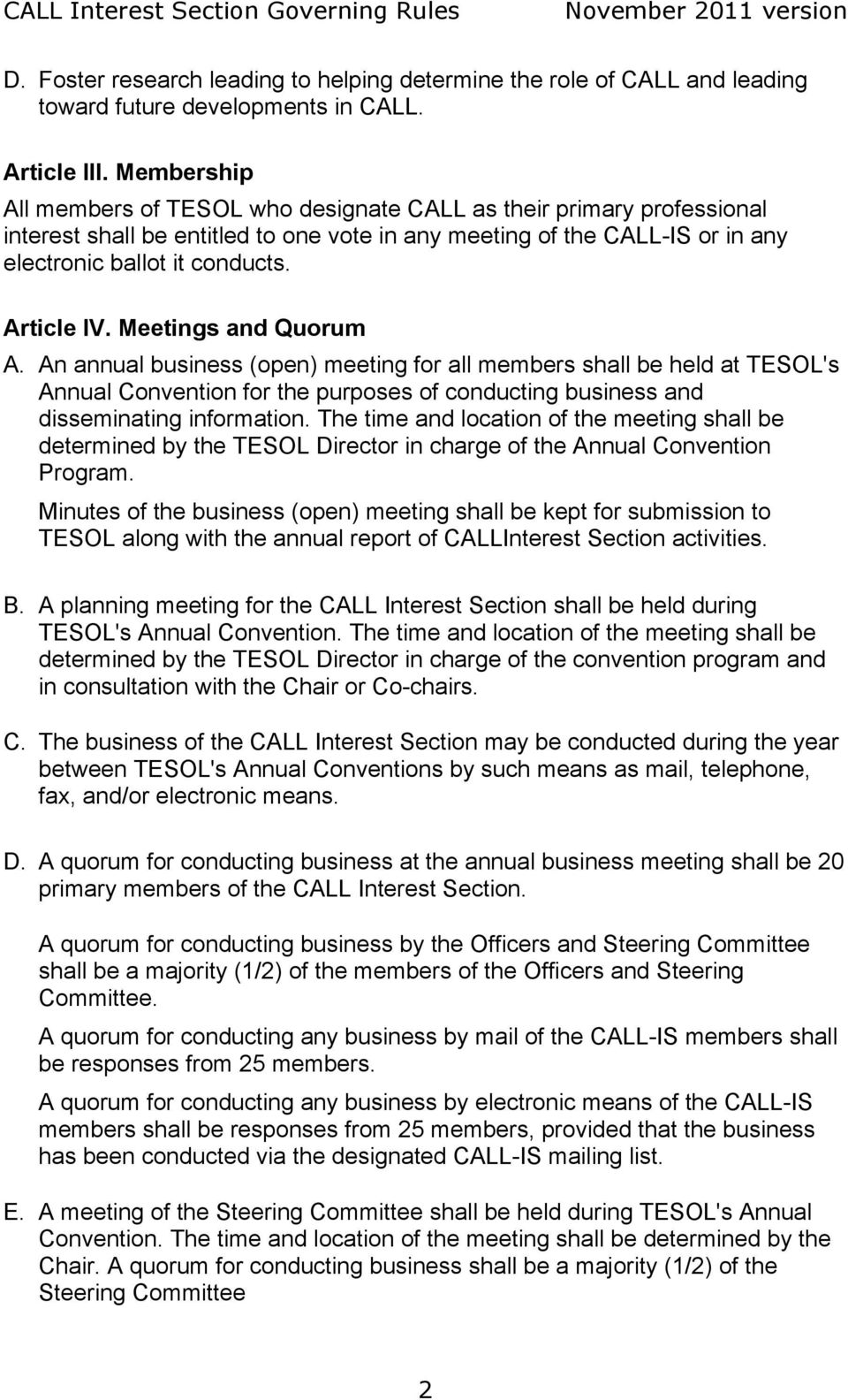 Article IV. Meetings and Quorum A. An annual business (open) meeting for all members shall be held at TESOL's Annual Convention for the purposes of conducting business and disseminating information.