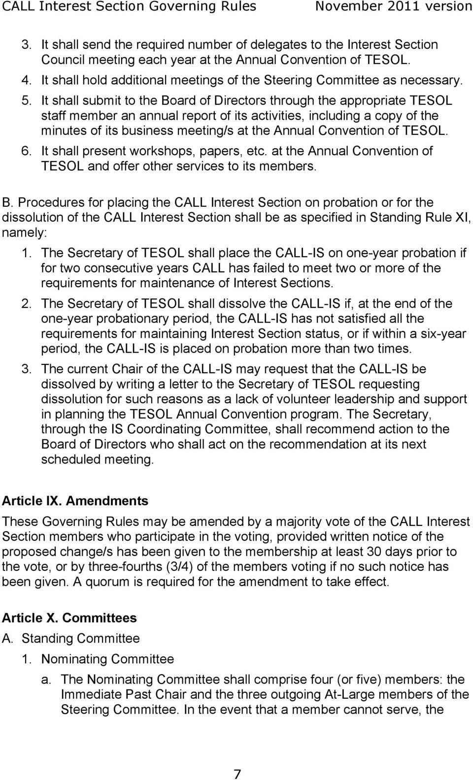 It shall submit to the Board of Directors through the appropriate TESOL staff member an annual report of its activities, including a copy of the minutes of its business meeting/s at the Annual