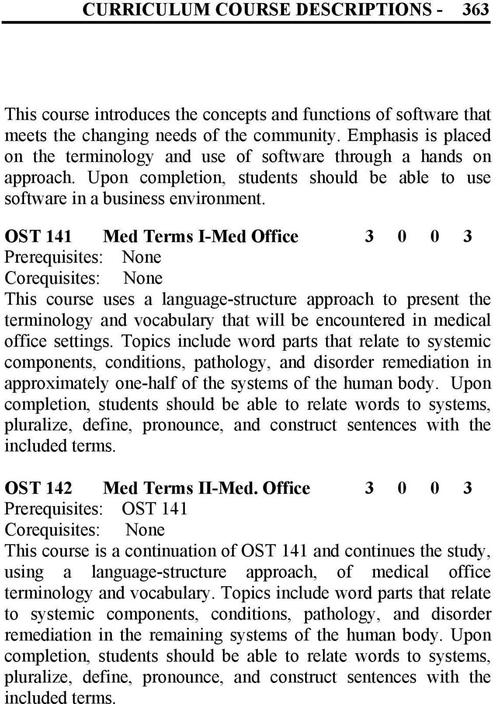 OST 141 Med Terms I-Med Office 3 0 0 3 This course uses a language-structure approach to present the terminology and vocabulary that will be encountered in medical office settings.