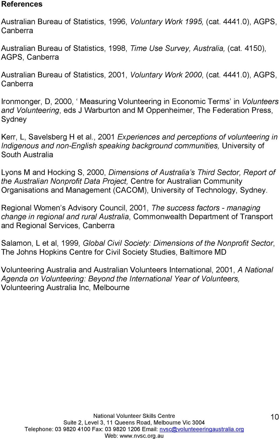 0), AGPS, Canberra Ironmonger, D, 2000, Measuring Volunteering in Economic Terms in Volunteers and Volunteering, eds J Warburton and M Oppenheimer, The Federation Press, Sydney Kerr, L, Savelsberg H