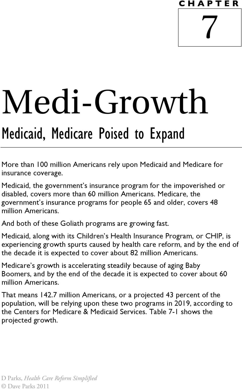 Medicare, the government s insurance programs for people 65 and older, covers 48 million Americans. And both of these Goliath programs are growing fast.