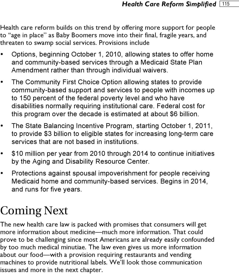Provisions include Options, beginning October 1, 2010, allowing states to offer home and community-based services through a Medicaid State Plan Amendment rather than through individual waivers.