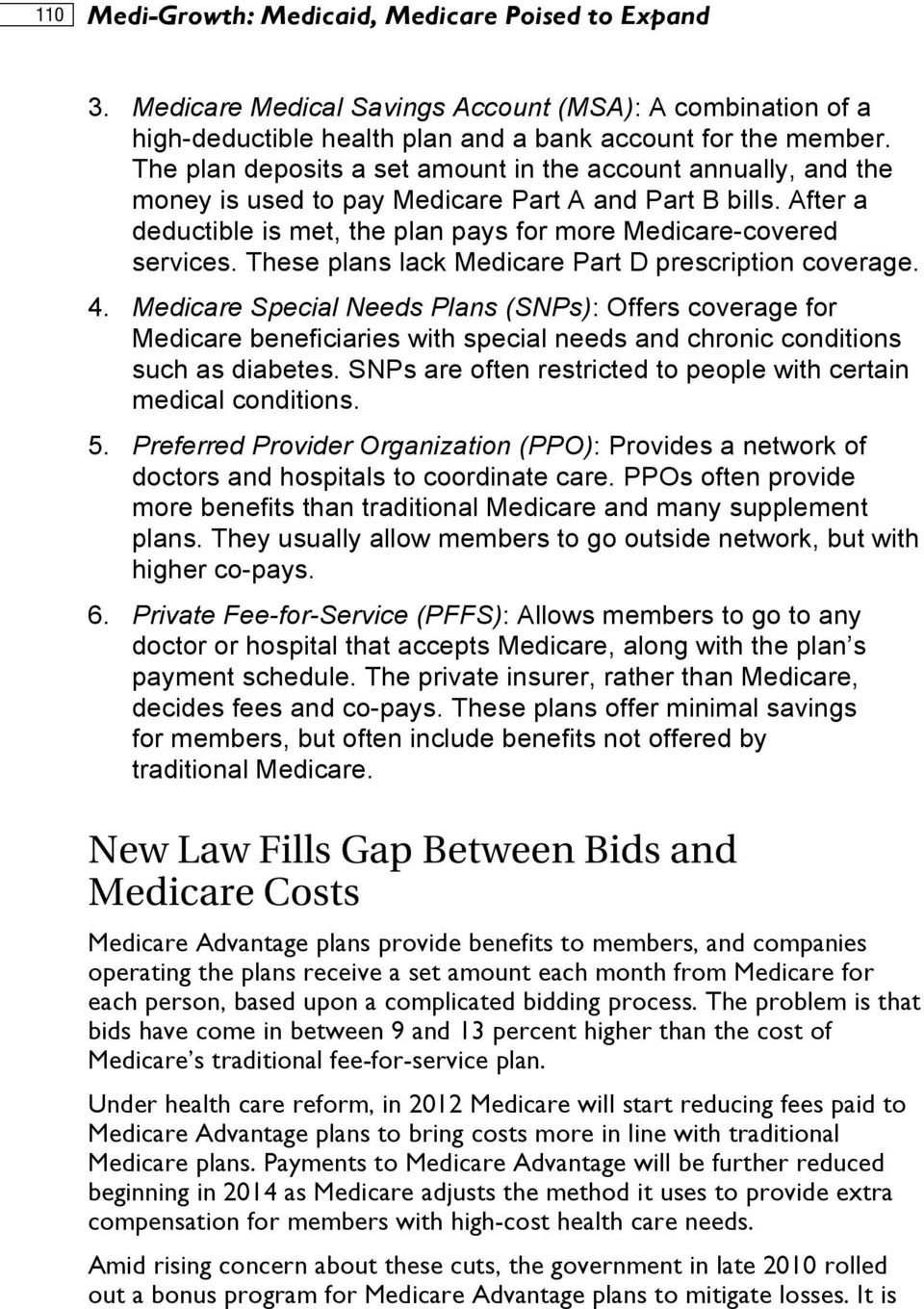 These plans lack Medicare Part D prescription coverage. 4. Medicare Special Needs Plans (SNPs): Offers coverage for Medicare beneficiaries with special needs and chronic conditions such as diabetes.