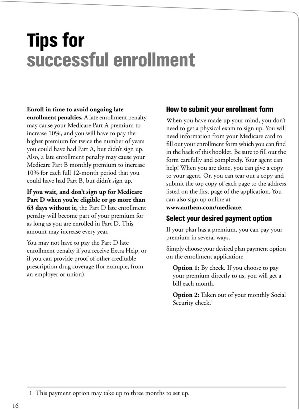 up. Also, a late enrollment penalty may cause your Medicare Part B monthly premium to increase 10% for each full 12-month period that you could have had Part B, but didn t sign up.