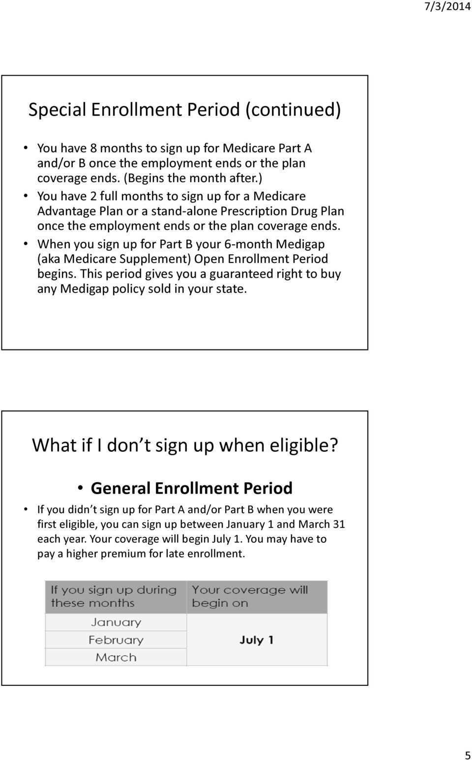 When you sign up for Part B your 6-month Medigap (aka Medicare Supplement) Open Enrollment Period begins. This period gives you a guaranteed right to buy any Medigap policy sold in your state.