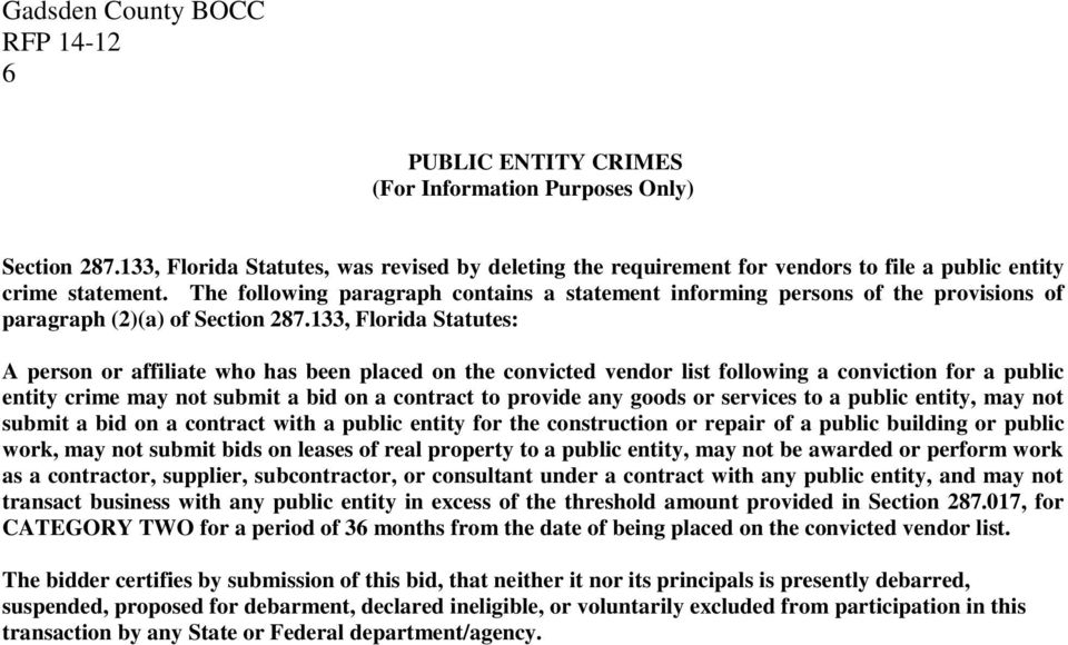133, Florida Statutes: A person or affiliate who has been placed on the convicted vendor list following a conviction for a public entity crime may not submit a bid on a contract to provide any goods