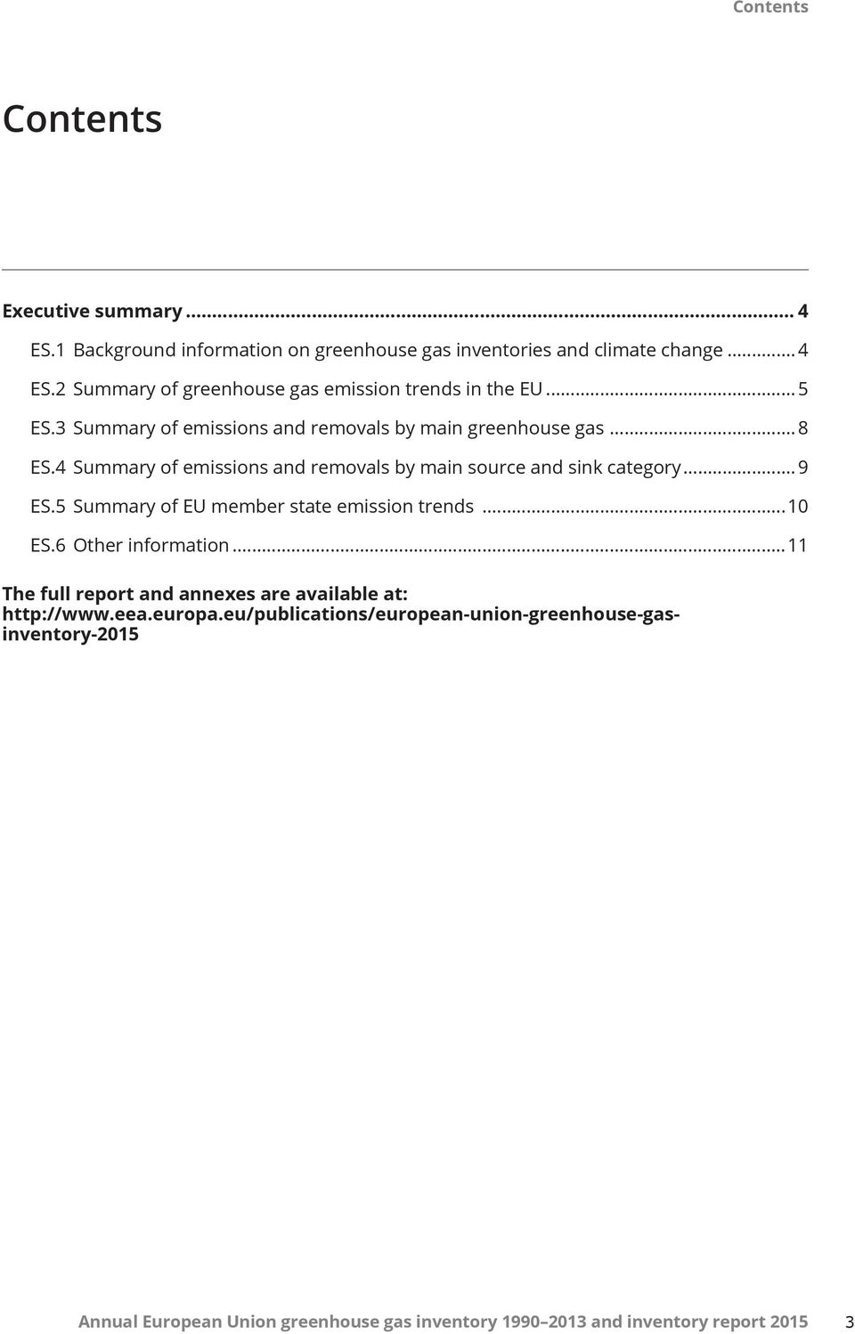 5 Summary of EU member state emission trends...10 ES.6 Other information...11 The full report and annexes are available at: http://www.eea.europa.