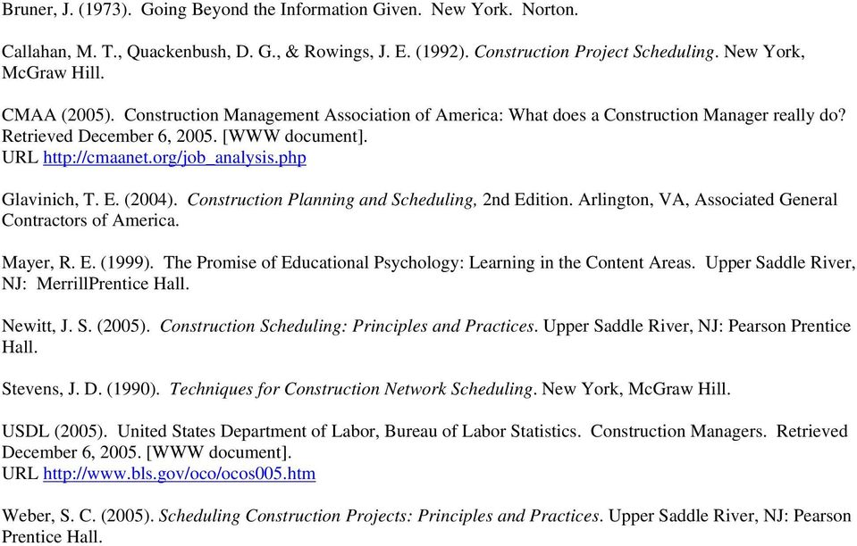 php Glavinich, T. E. (2004). Construction Planning and Scheduling, 2nd Edition. Arlington, VA, Associated General Contractors of America. Mayer, R. E. (1999).