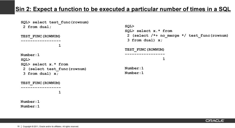 * from 2 (select test_func(rownum) 3 from dual) x; SQL> SQL> select x.