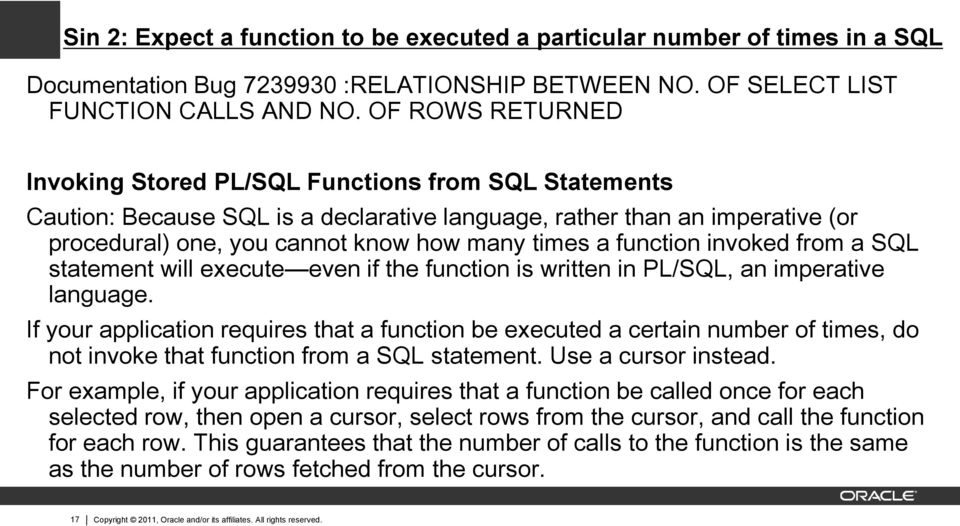 function invoked from a SQL statement will execute even if the function is written in PL/SQL, an imperative language.