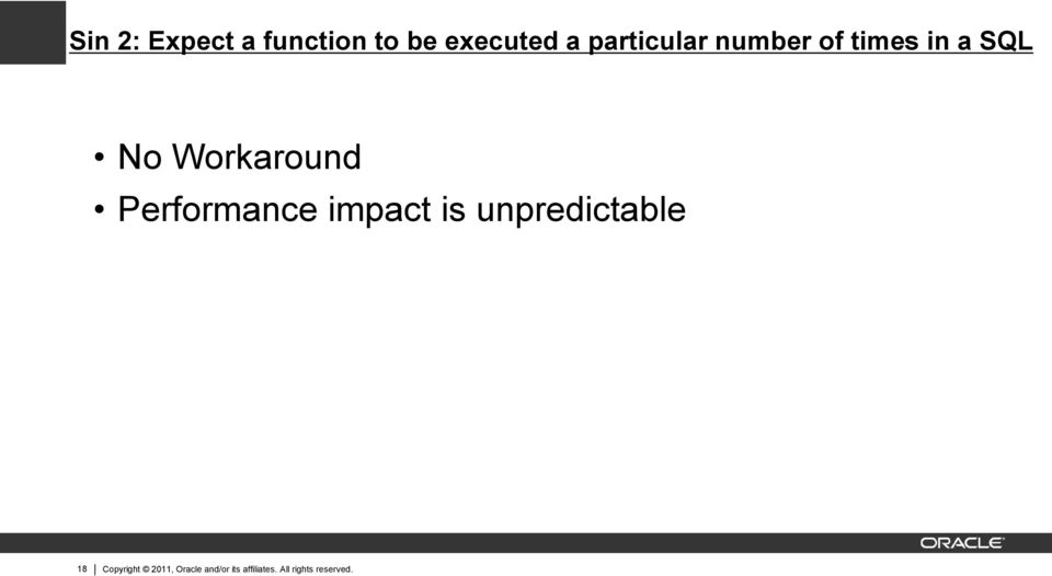 Performance impact is unpredictable 18 Copyright