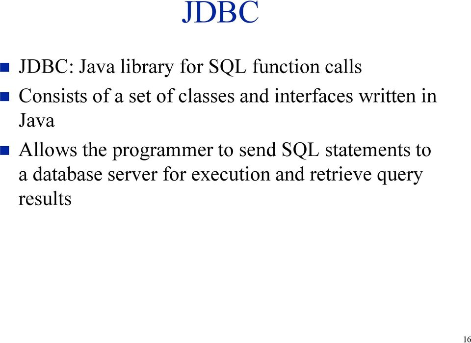 in Java Allows the programmer to send SQL statements