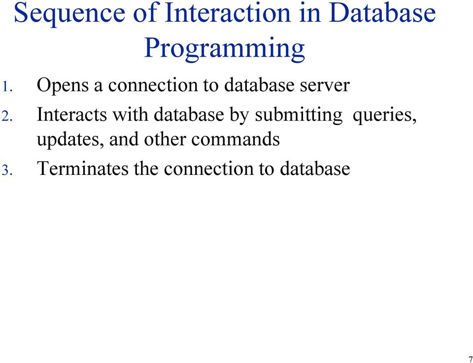 Interacts with database by submitting queries,