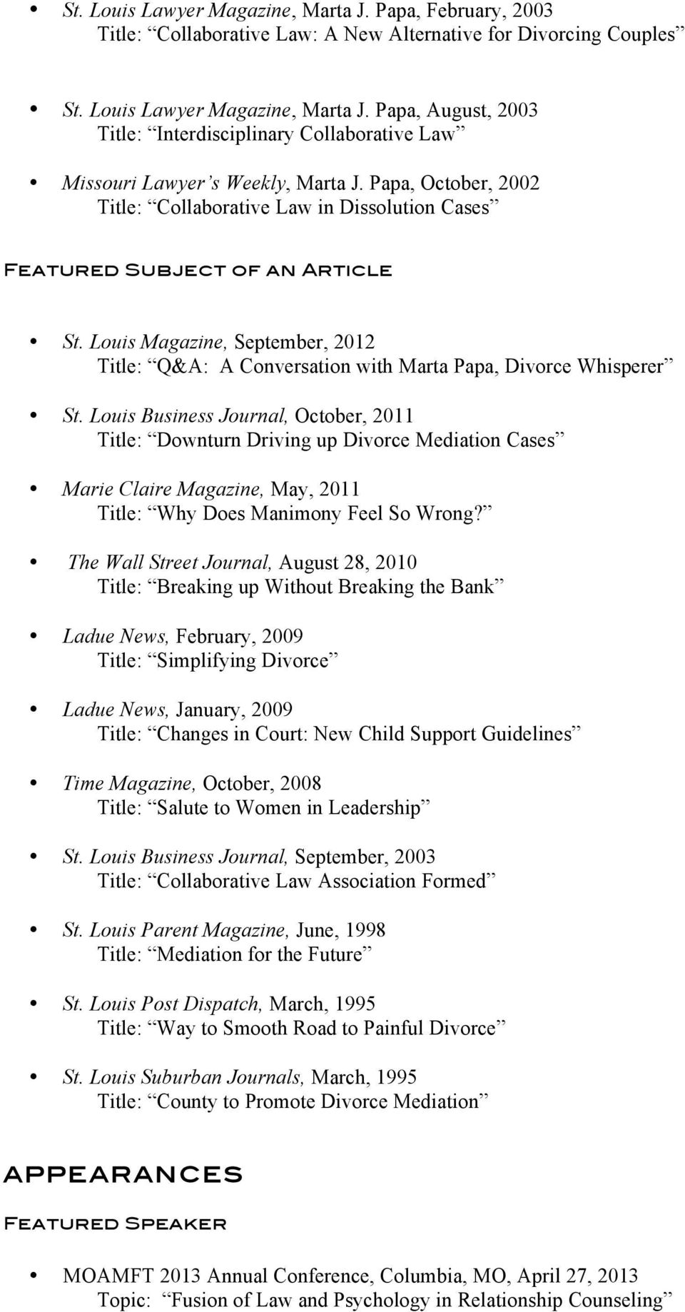 Louis Business Journal, October, 2011 Title: Downturn Driving up Divorce Mediation Cases Marie Claire Magazine, May, 2011 Title: Why Does Manimony Feel So Wrong?