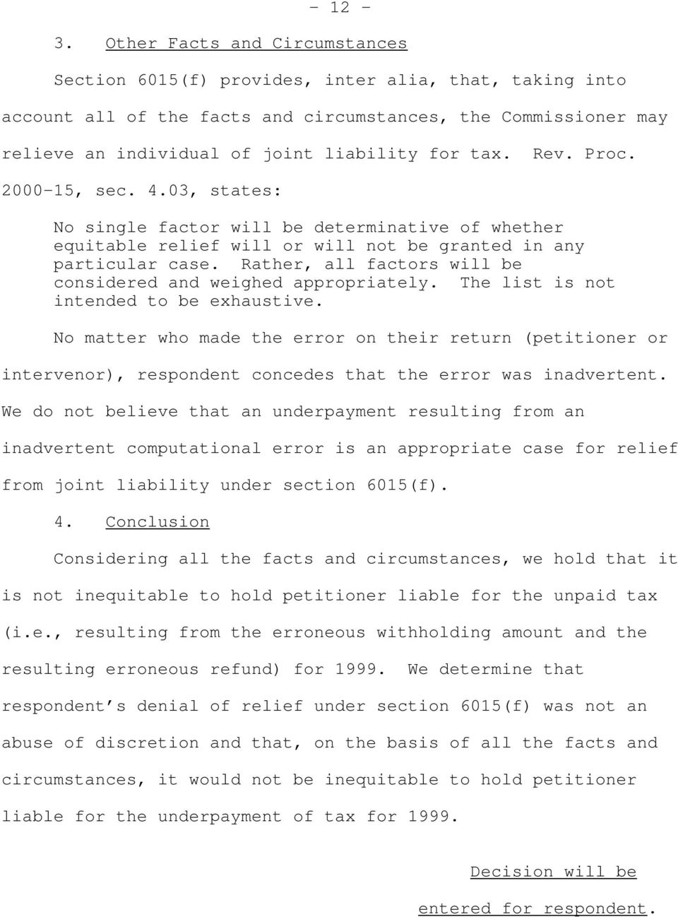 Rev. Proc. 2000-15, sec. 4.03, states: No single factor will be determinative of whether equitable relief will or will not be granted in any particular case.