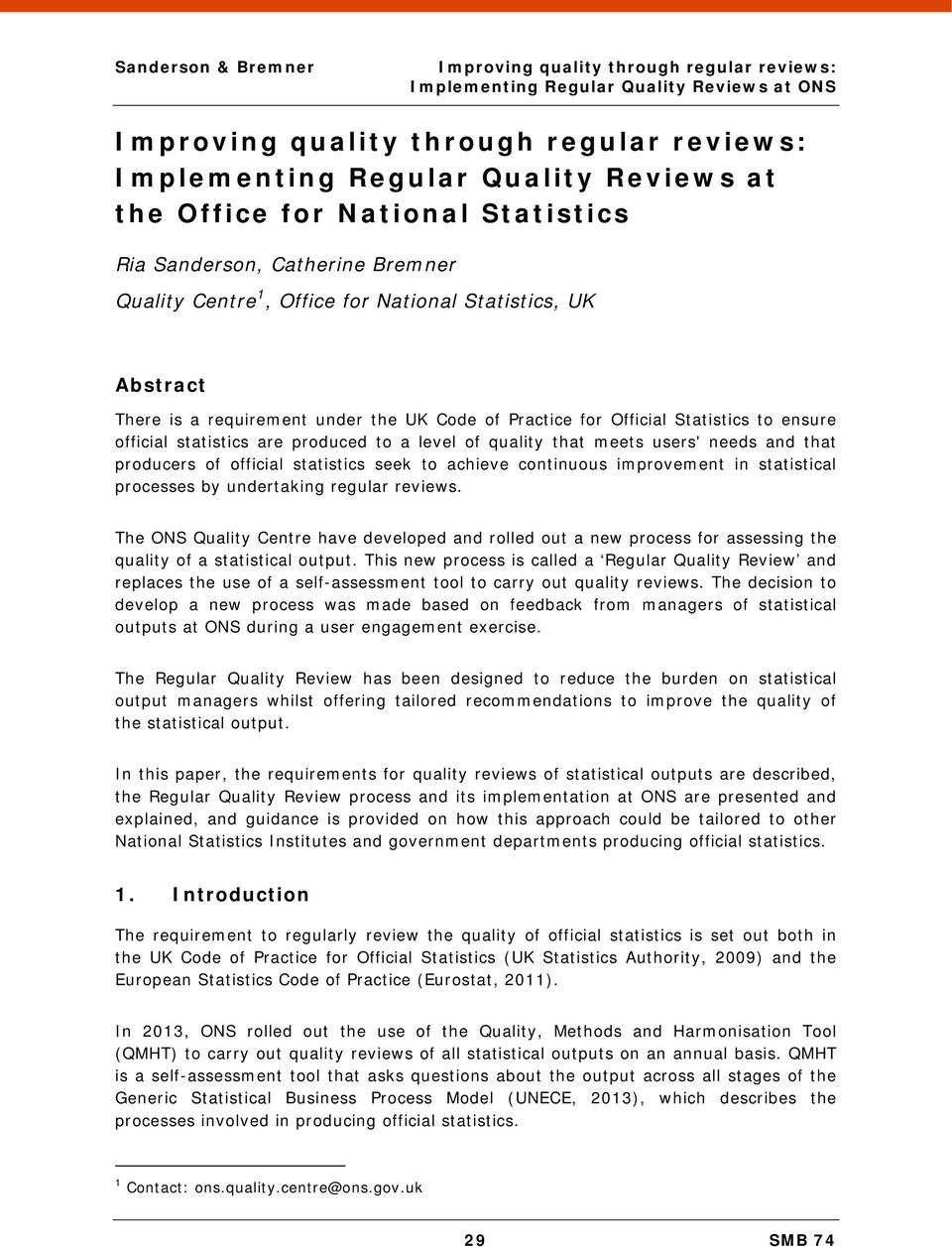 continuous improvement in statistical processes by undertaking regular reviews. The ONS Quality Centre have developed and rolled out a new process for assessing the quality of a statistical output.