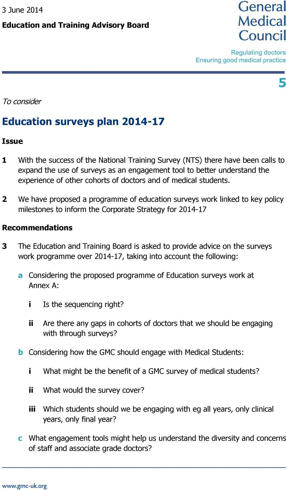 2 We have proposed a programme of education surveys work linked to key policy milestones to inform the Corporate Strategy for 2014-17 Recommendations 3 The Education and Training Board is asked to