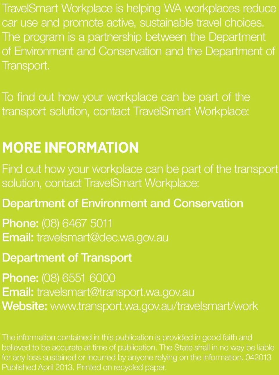 To find out how your workplace can be part of the transport solution, contact TravelSmart Workplace: MORE INFORMATION Find out how your workplace can be part of the transport solution, contact