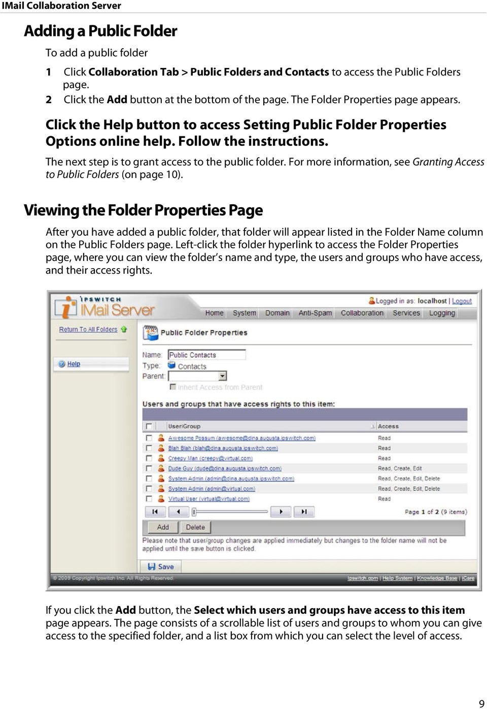 The next step is to grant access to the public folder. For more information, see Granting Access to Public Folders (on page 10).