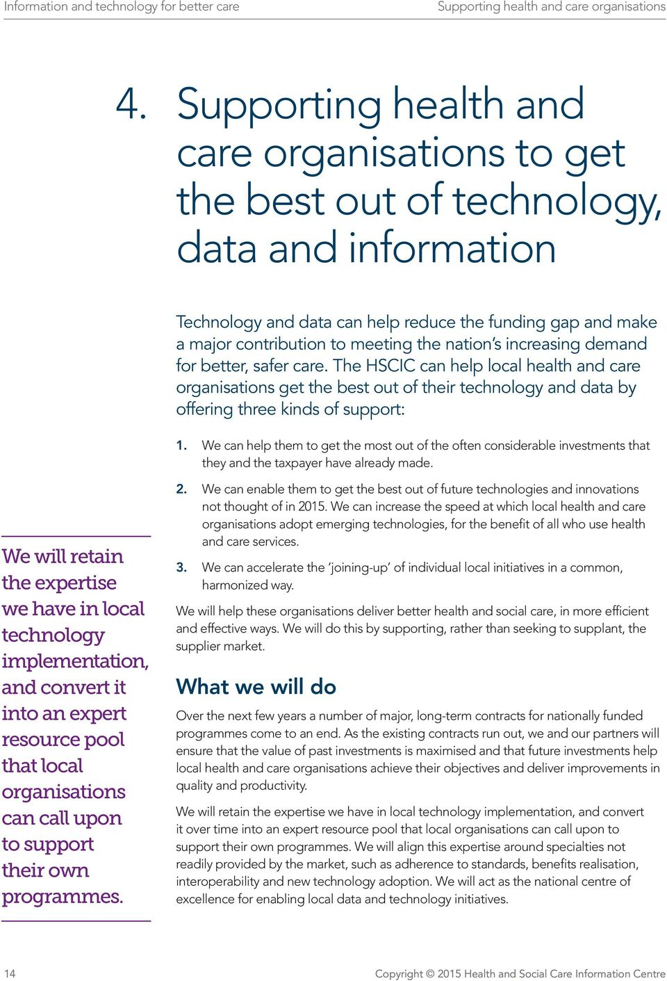 nation s increasing demand for better, safer care. The HSCIC can help local health and care organisations get the best out of their technology and data by offering three kinds of support: 1.