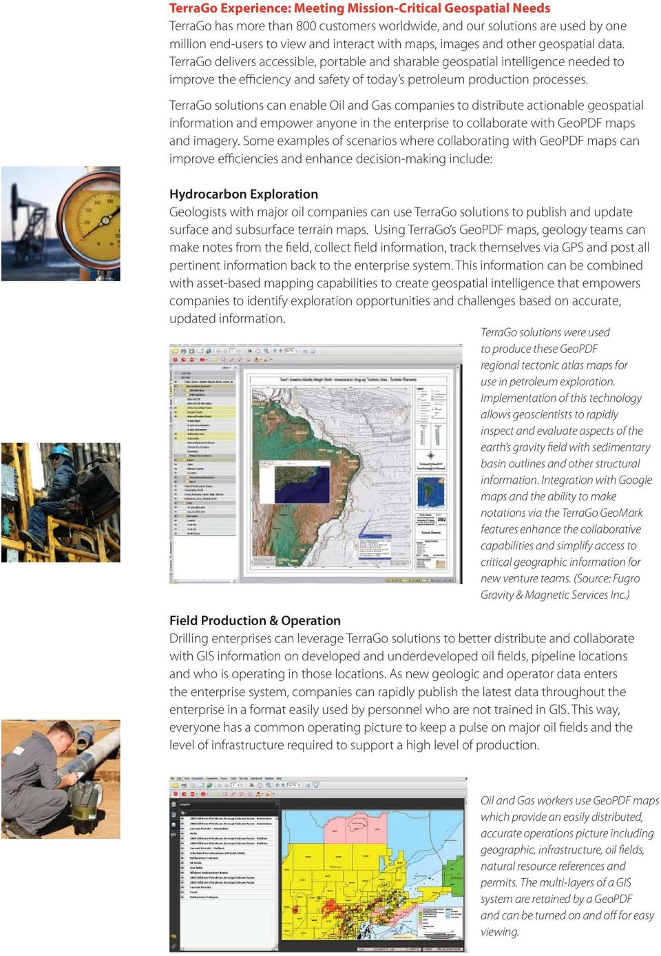 TerraGo solutions can enable Oil and Gas companies to distribute actionable geospatial information and empower anyone in the enterprise to collaborate with GeoPDF maps and imagery.