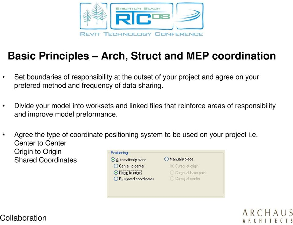 Divide your model into worksets and linked files that reinforce areas of responsibility and improve model