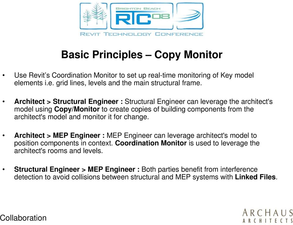 monitor it for change. Architect > MEP Engineer : MEP Engineer can leverage architect's model to position components in context.