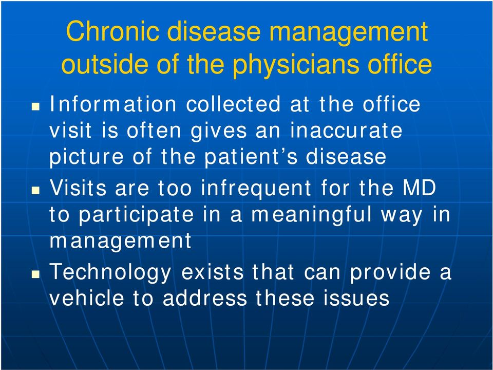 patient s disease Visits are too infrequent for the MD to participate in a