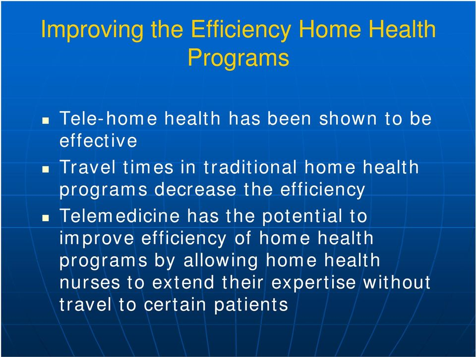 Telemedicine has the potential to improve efficiency of home health programs by