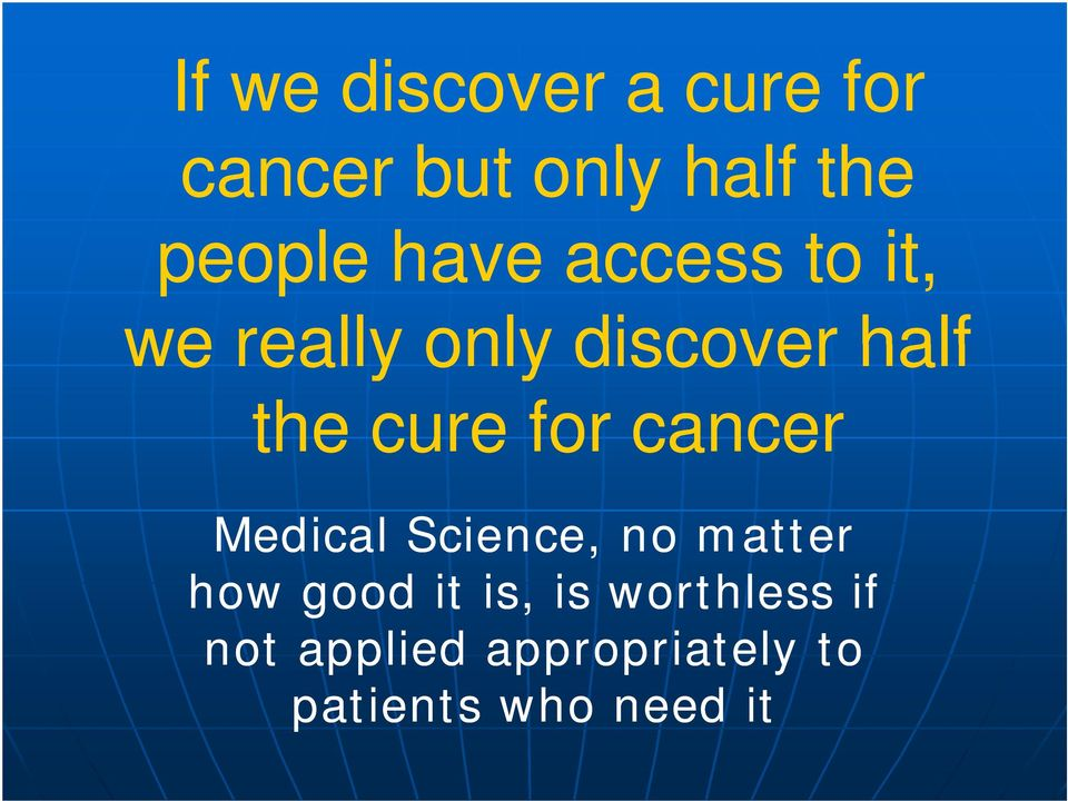 for cancer Medical Science, no matter how good it is, is
