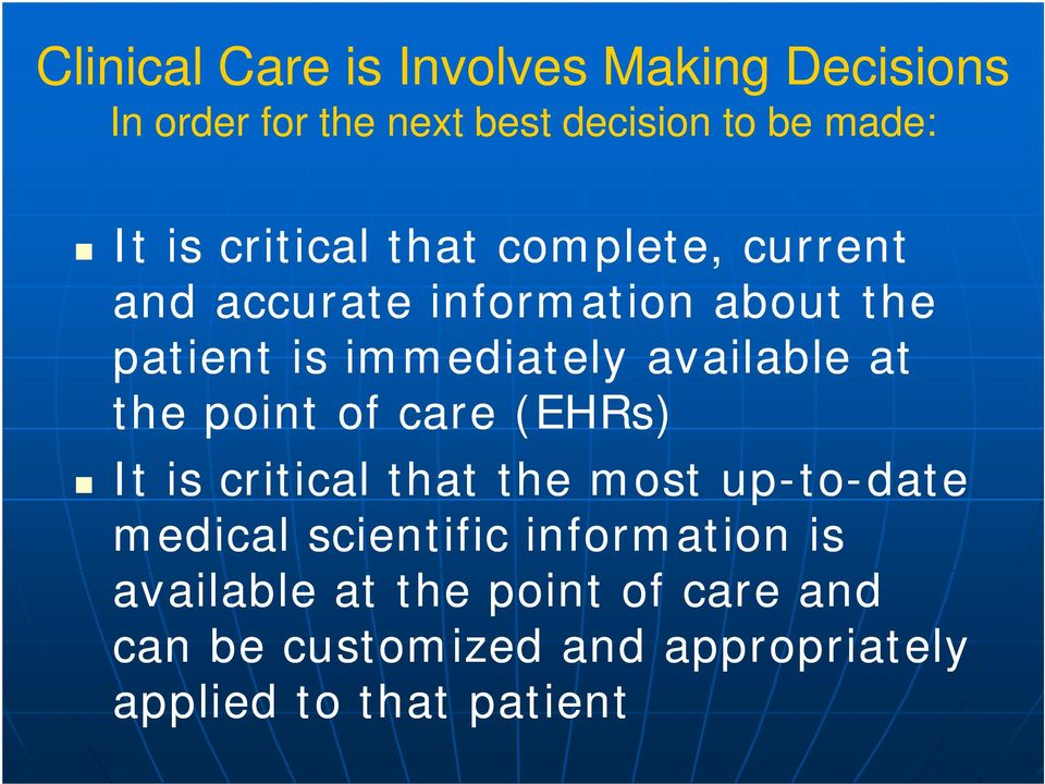 available at the point of care (EHRs) It is critical that the most up-to-date medical scientific