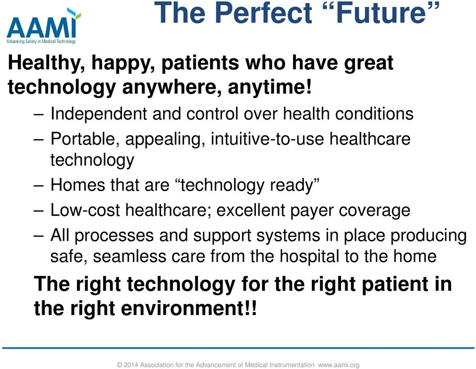 Homes that are technology ready Low-cost healthcare; excellent payer coverage All processes and support systems