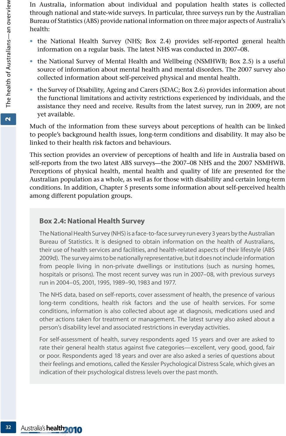 4) provides self-reported general health information on a regular basis. The latest NHS was conducted in 007 08. the National Survey of Mental Health and Wellbeing (NSMHWB; Box.