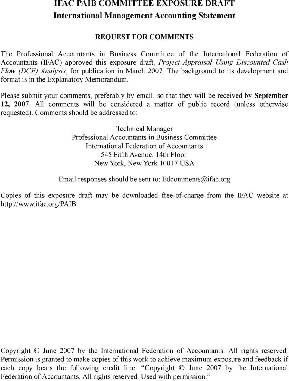 The background to its development and format is in the Explanatory Memorandum. Please submit your comments, preferably by email, so that they will be received by September 12, 2007.