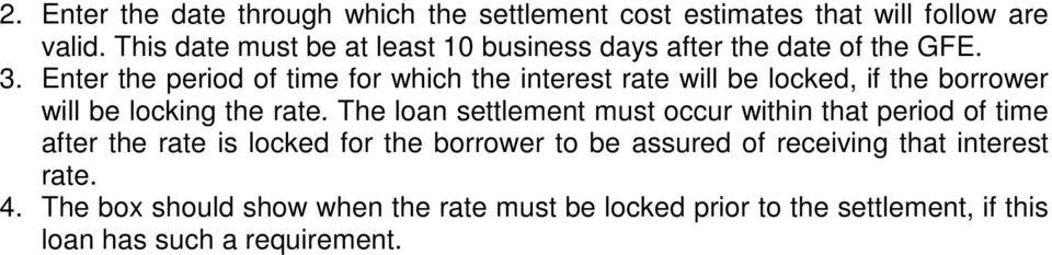 Enter the period of time for which the interest rate will be locked, if the borrower will be locking the rate.