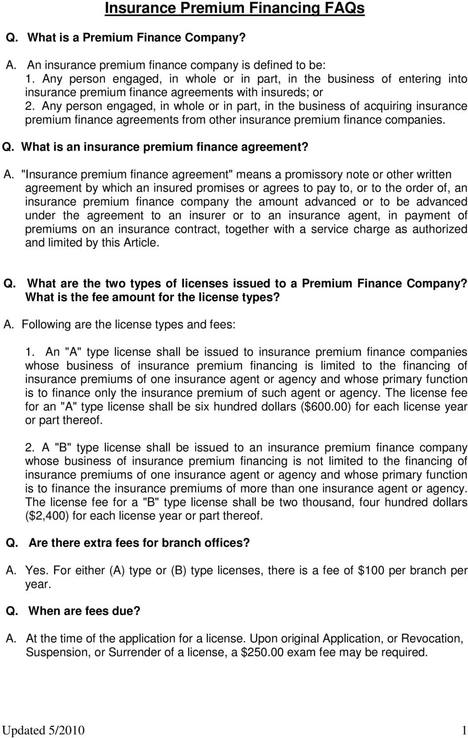 Any person engaged, in whole or in part, in the business of acquiring insurance premium finance agreements from other insurance premium finance companies. Q.
