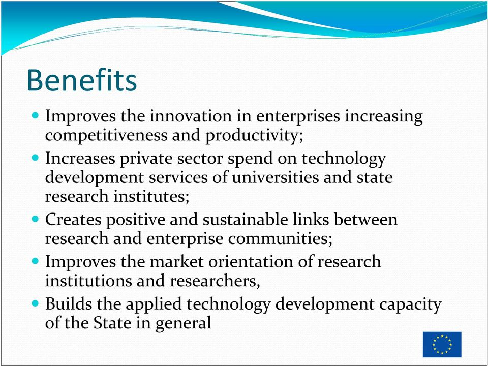 Creates positive and sustainable links between research and enterprise communities; Improves the market