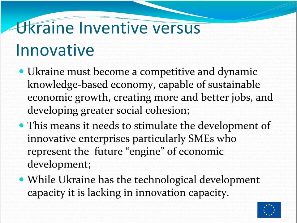 it needs to stimulate the development of innovative enterprises particularly SMEs who represent the future engine