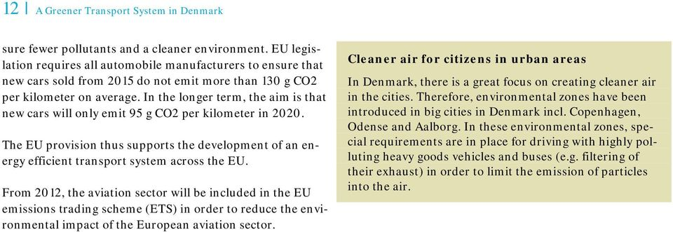 In the longer term, the aim is that new cars will only emit 95 g CO2 per kilometer in 2020. The EU provision thus supports the development of an energy efficient transport system across the EU.