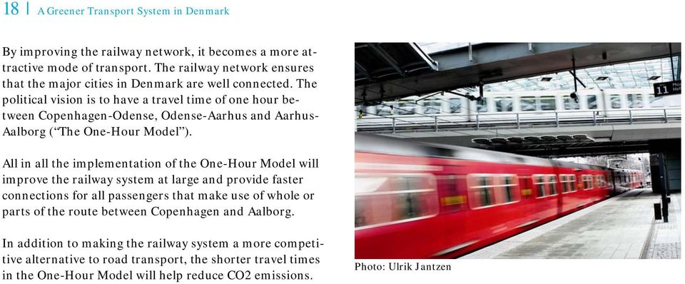 The political vision is to have a travel time of one hour between Copenhagen-Odense, Odense-Aarhus and Aarhus- Aalborg ( The One-Hour Model ).