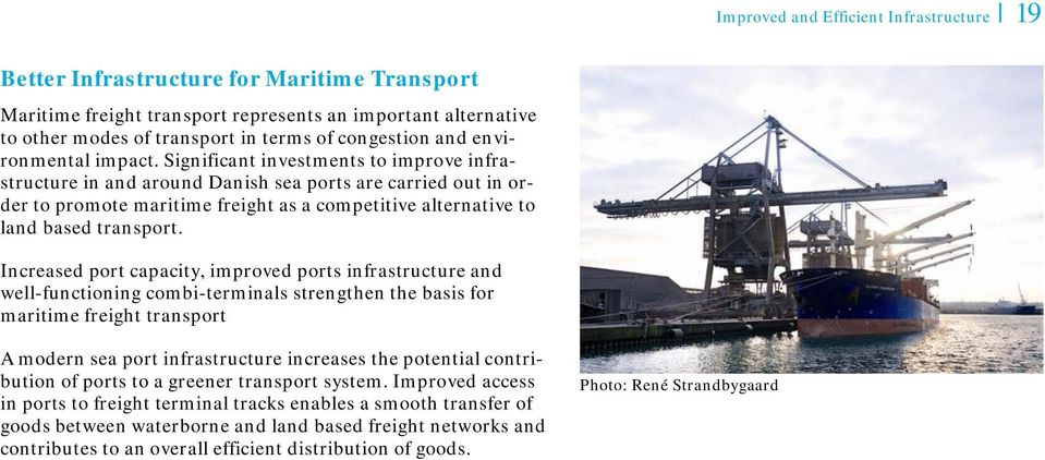 Significant investments to improve infrastructure in and around Danish sea ports are carried out in order to promote maritime freight as a competitive alternative to land based transport.