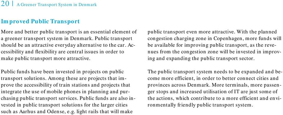 Public funds have been invested in projects on public transport solutions.