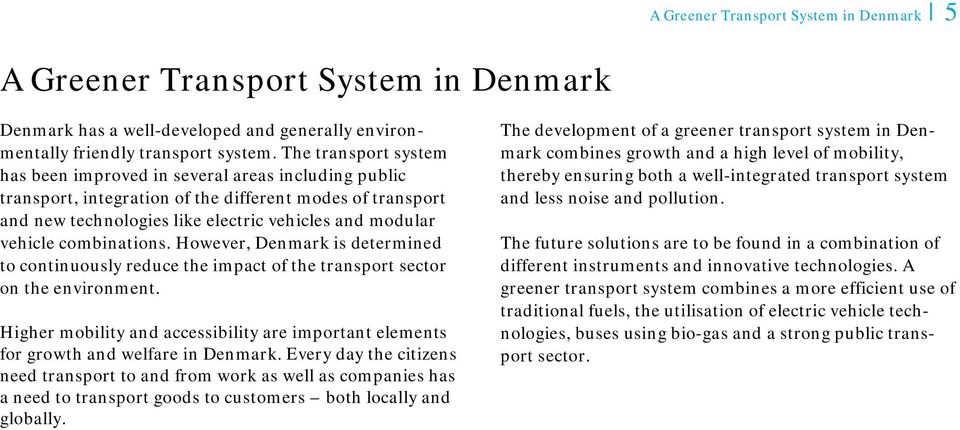 combinations. However, Denmark is determined to continuously reduce the impact of the transport sector on the environment.