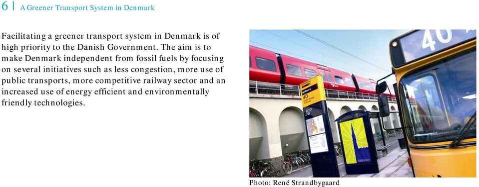 The aim is to make Denmark independent from fossil fuels by focusing on several initiatives such as less