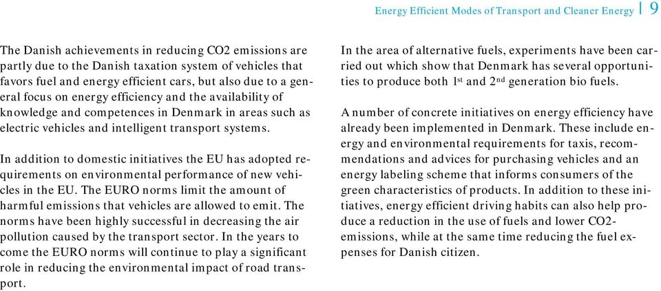 In addition to domestic initiatives the EU has adopted requirements on environmental performance of new vehicles in the EU.