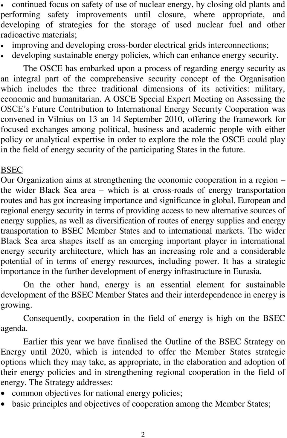 The OSCE has embarked upon a process of regarding energy security as an integral part of the comprehensive security concept of the Organisation which includes the three traditional dimensions of its