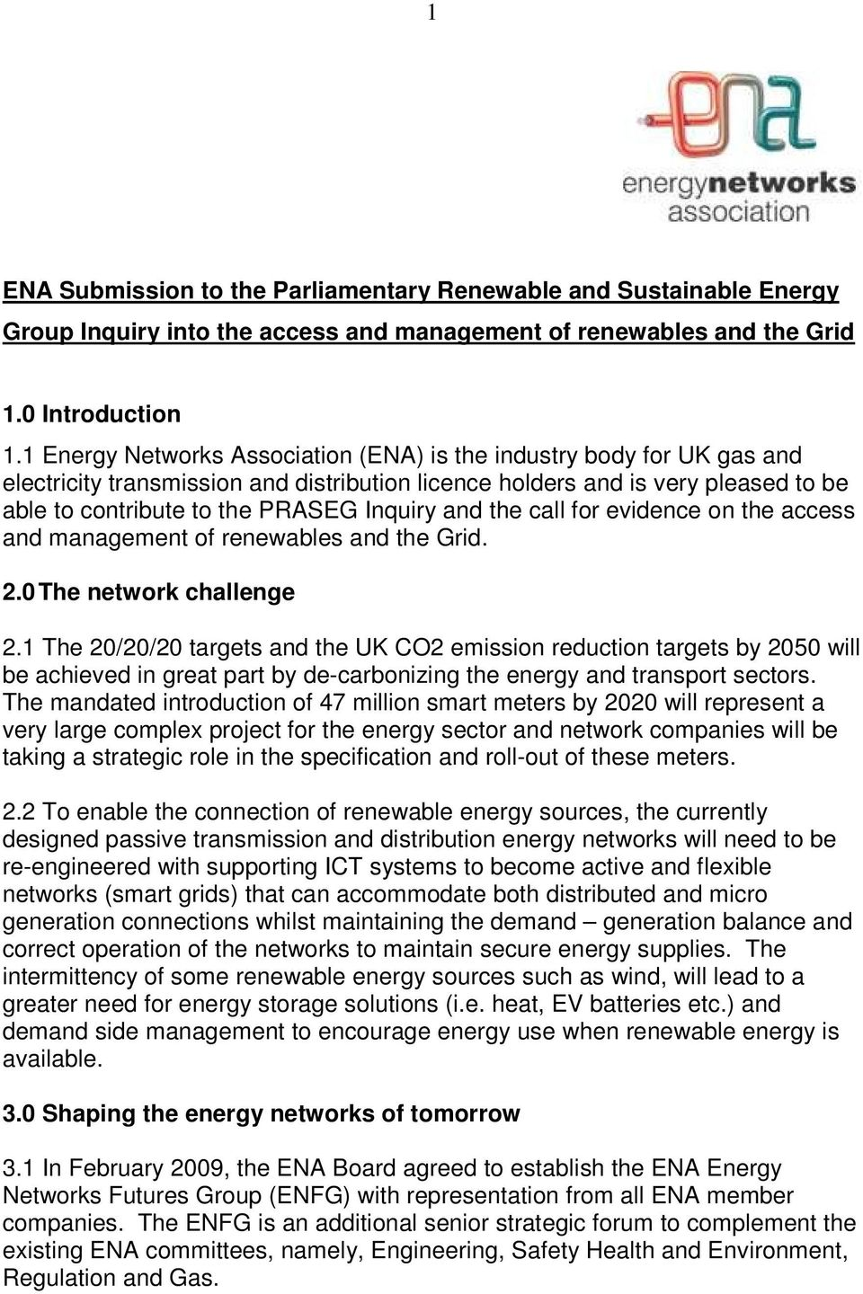 and the call for evidence on the access and management of renewables and the Grid. 2.0 The network challenge 2.