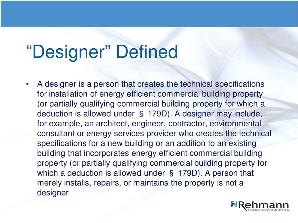 A designer may include, for example, an architect, engineer, contractor, environmental consultant or energy services provider who creates the technical specifications for a new