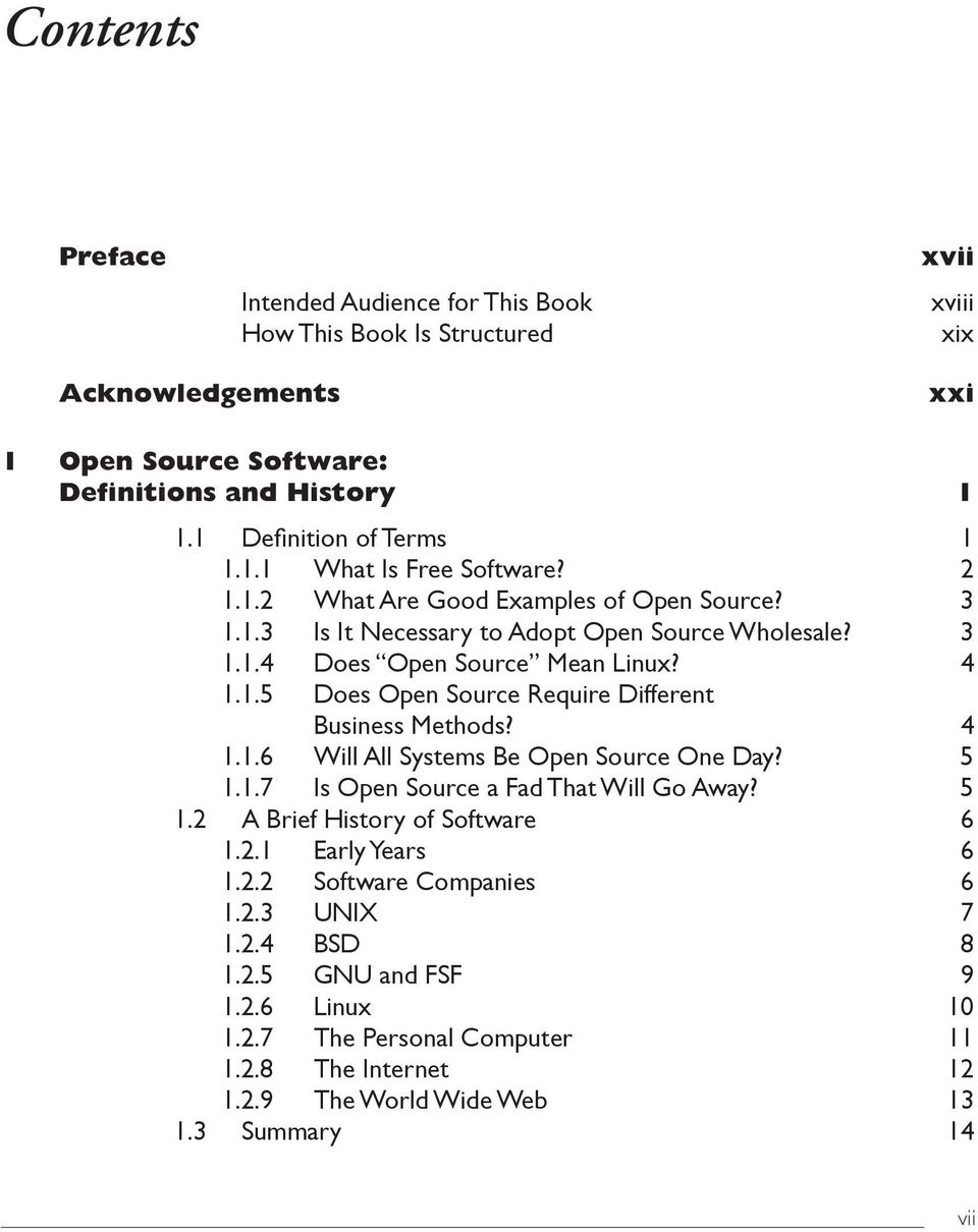 4 1.1.6 Will All Systems Be Open Source One Day? 5 1.1.7 Is Open Source a Fad That Will Go Away? 5 1.2 A Brief History of Software 6 1.2.1 Early Years 6 1.2.2 Software Companies 6 1.2.3 UNIX 7 1.