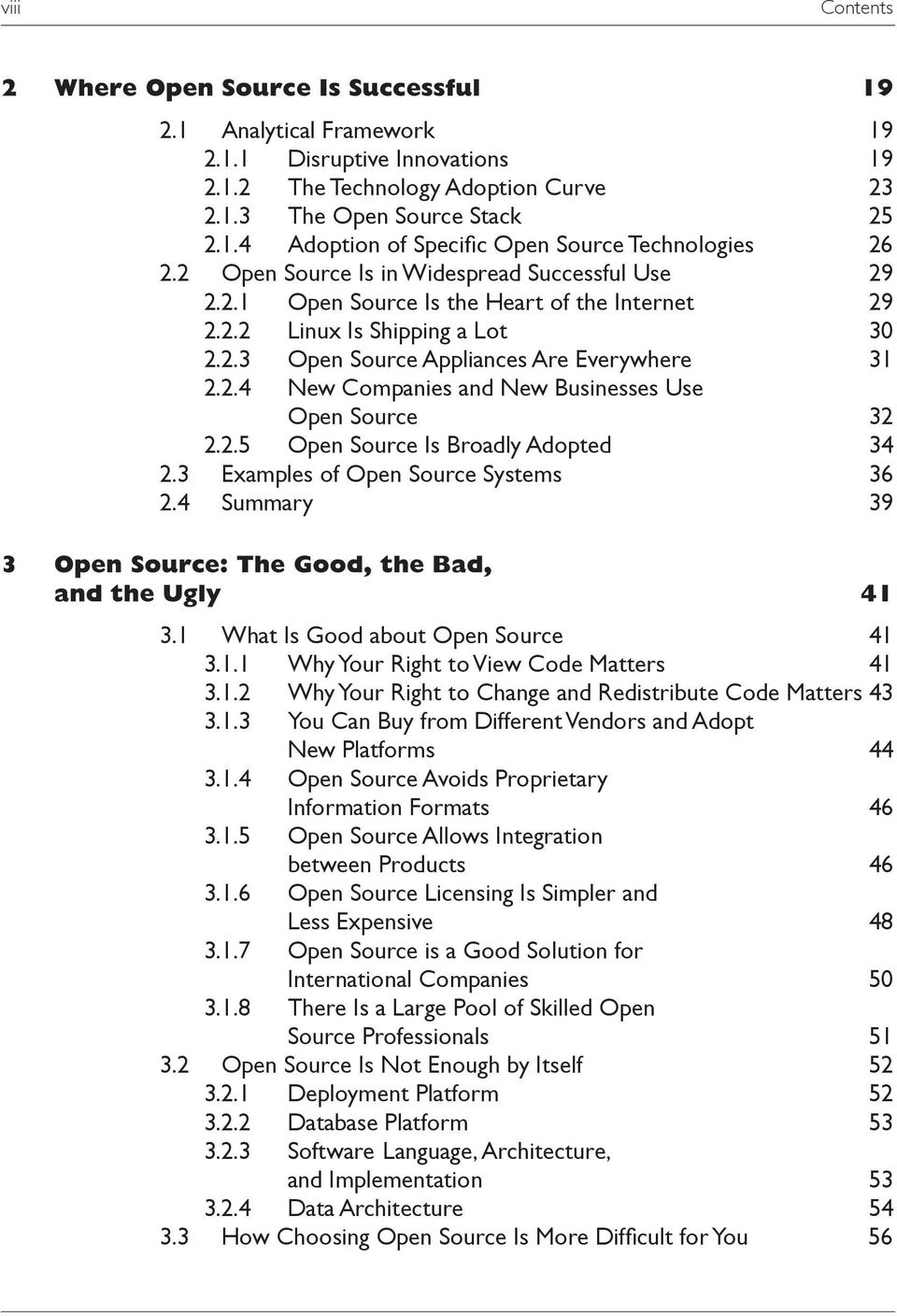 2.5 Open Source Is Broadly Adopted 34 2.3 Examples of Open Source Systems 36 2.4 Summary 39 3 Open Source: The Good, the Bad, and the Ugly 41 3.1 What Is Good about Open Source 41 3.1.1 Why Your Right to View Code Matters 41 3.